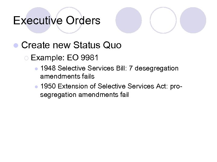 Executive Orders l Create new Status Quo ¡ Example: EO 9981 1948 Selective Services