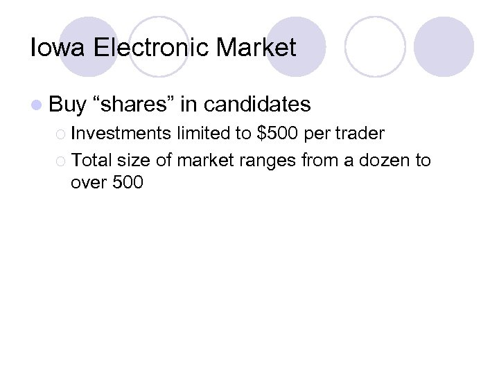 """Iowa Electronic Market l Buy """"shares"""" in candidates ¡ Investments limited to $500 per"""