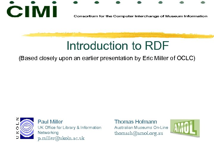 Introduction to RDF (Based closely upon an earlier presentation by Eric Miller of OCLC)