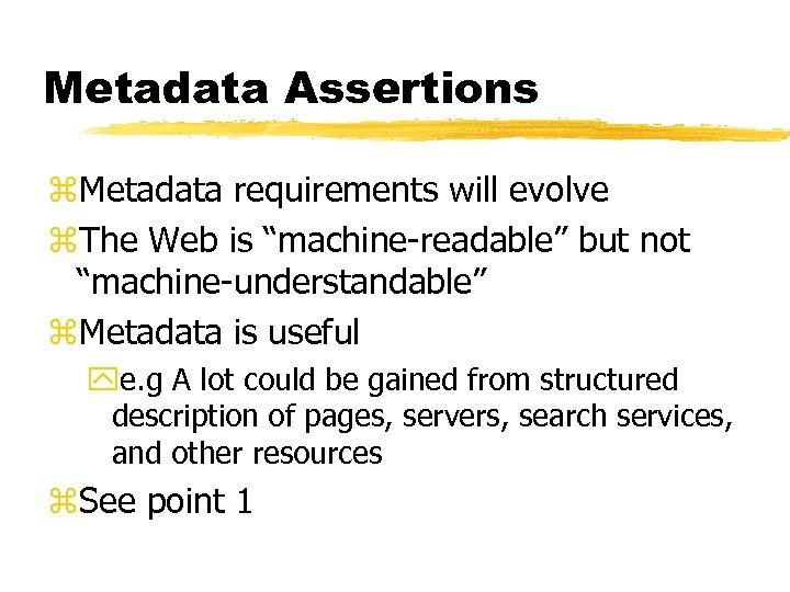 """Metadata Assertions z. Metadata requirements will evolve z. The Web is """"machine-readable"""" but not"""