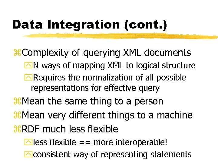 Data Integration (cont. ) z. Complexity of querying XML documents y. N ways of