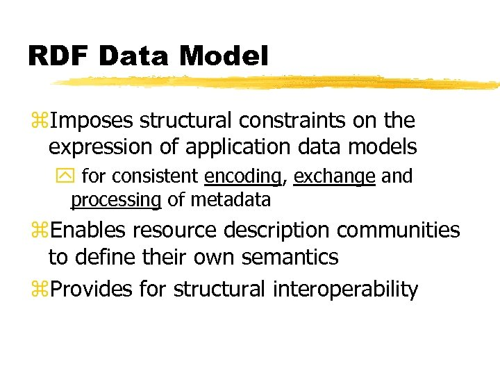 RDF Data Model z. Imposes structural constraints on the expression of application data models