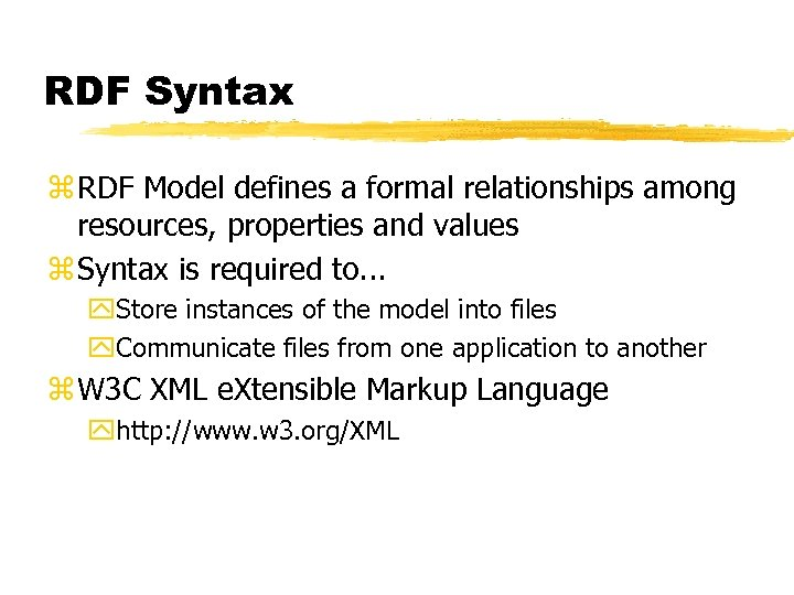 RDF Syntax z RDF Model defines a formal relationships among resources, properties and values