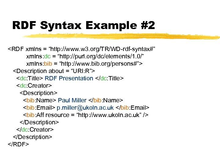 """RDF Syntax Example #2 <RDF xmlns = """"http: //www. w 3. org/TR/WD-rdf-syntax#"""" xmlns: dc"""