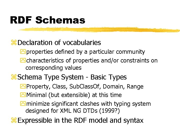 RDF Schemas z Declaration of vocabularies yproperties defined by a particular community ycharacteristics of