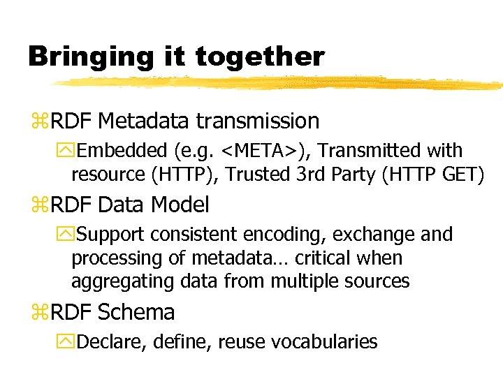 Bringing it together z. RDF Metadata transmission y. Embedded (e. g. <META>), Transmitted with