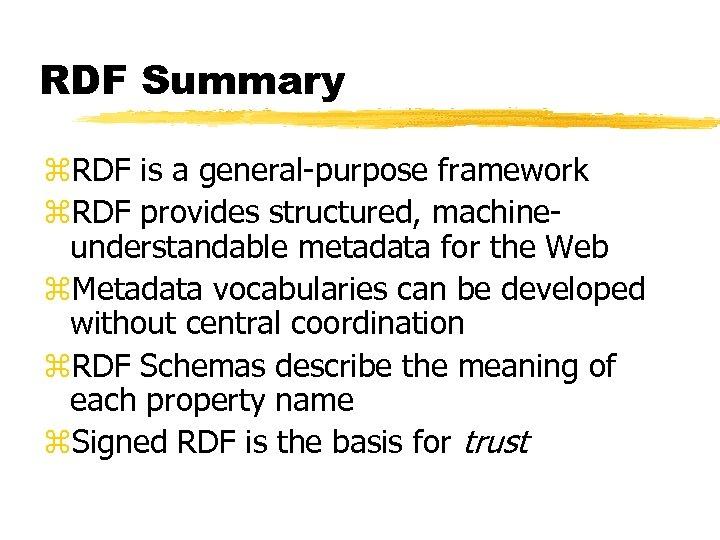 RDF Summary z. RDF is a general-purpose framework z. RDF provides structured, machineunderstandable metadata