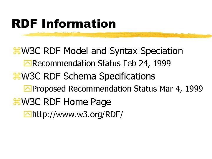 RDF Information z. W 3 C RDF Model and Syntax Speciation y. Recommendation Status