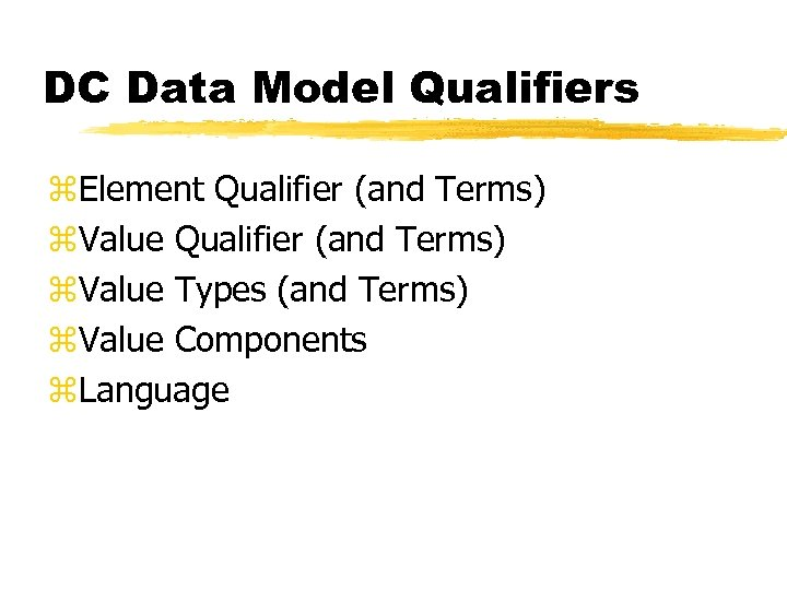 DC Data Model Qualifiers z. Element Qualifier (and Terms) z. Value Types (and Terms)