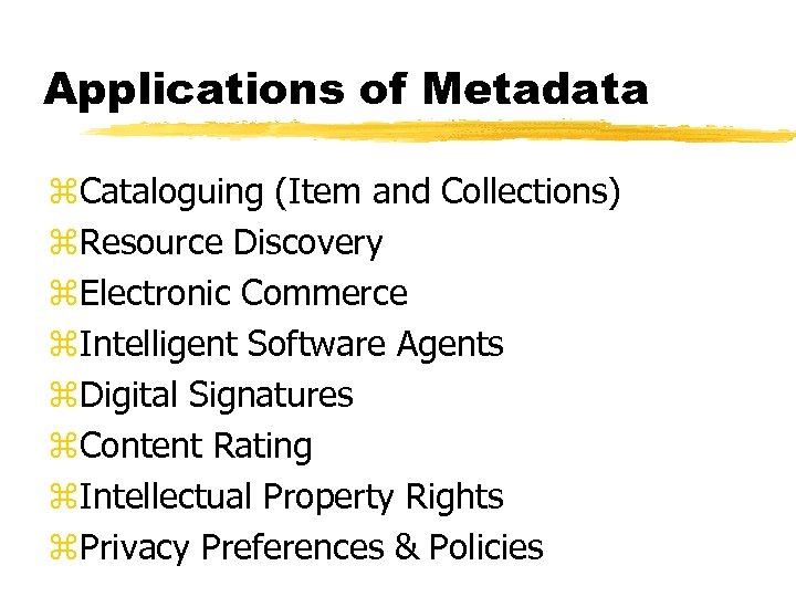 Applications of Metadata z. Cataloguing (Item and Collections) z. Resource Discovery z. Electronic Commerce