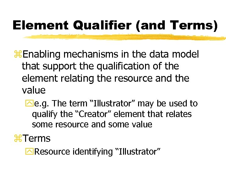 Element Qualifier (and Terms) z. Enabling mechanisms in the data model that support the