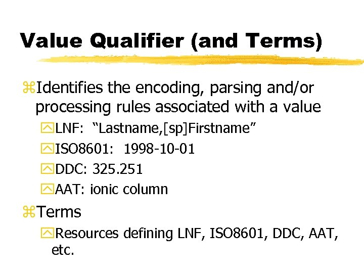 Value Qualifier (and Terms) z. Identifies the encoding, parsing and/or processing rules associated with