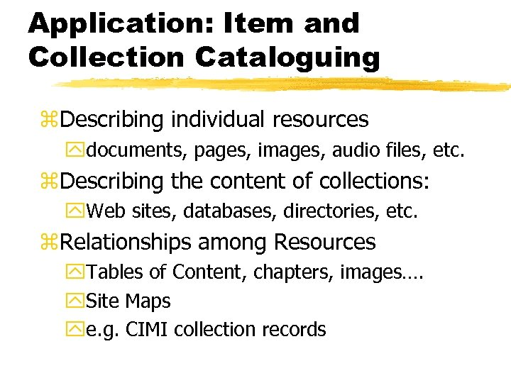Application: Item and Collection Cataloguing z. Describing individual resources ydocuments, pages, images, audio files,