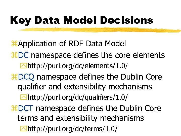Key Data Model Decisions z. Application of RDF Data Model z. DC namespace defines