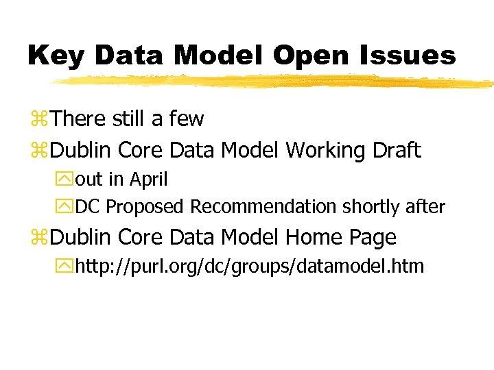 Key Data Model Open Issues z. There still a few z. Dublin Core Data