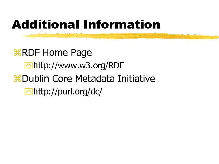 Additional Information z. RDF Home Page yhttp: //www. w 3. org/RDF z. Dublin Core