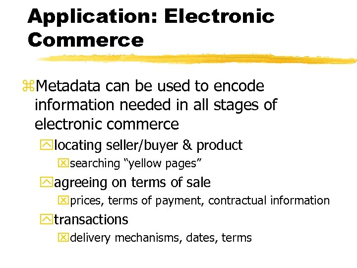 Application: Electronic Commerce z. Metadata can be used to encode information needed in all
