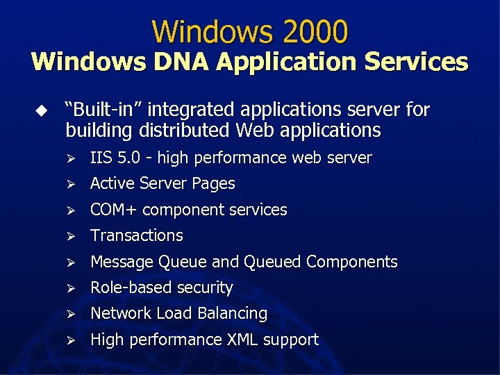 "Windows 2000 Windows DNA Application Services u ""Built-in"" integrated applications server for building distributed"