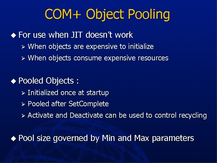 COM+ Object Pooling u For use when JIT doesn't work Ø When objects are