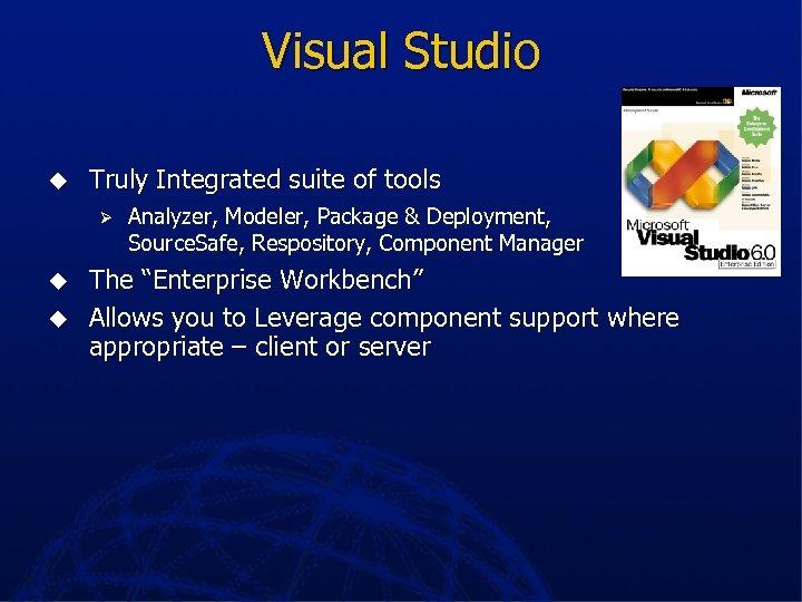 Visual Studio u Truly Integrated suite of tools Ø u u Analyzer, Modeler, Package