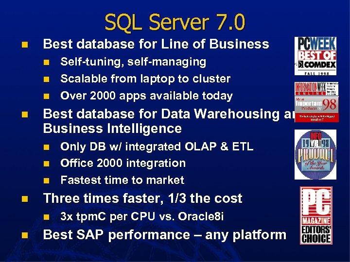 SQL Server 7. 0 n Best database for Line of Business n n Best