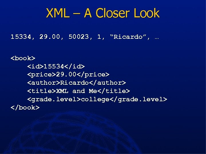 "XML – A Closer Look 15334, 29. 00, 50023, 1, ""Ricardo"", … <book> <id>15534</id>"