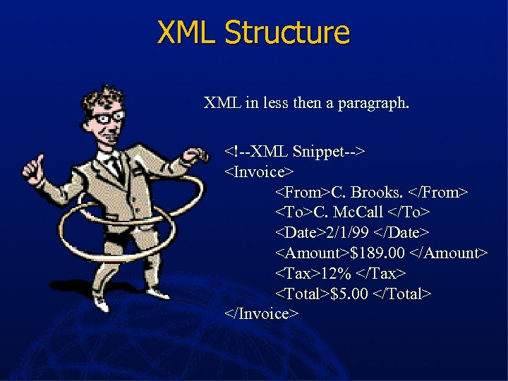 XML Structure XML in less then a paragraph. <!--XML Snippet--> <Invoice> <From>C. Brooks. </From>