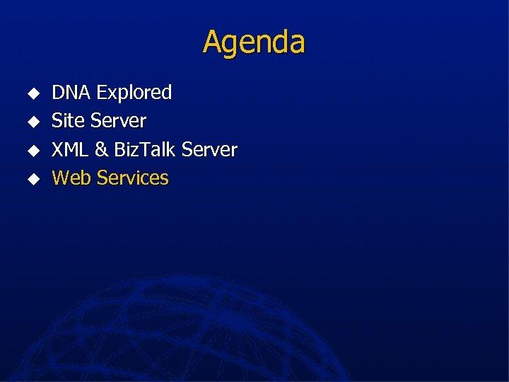 Agenda u u DNA Explored Site Server XML & Biz. Talk Server Web Services