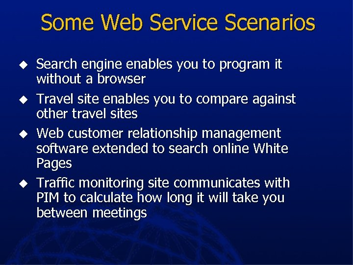 Some Web Service Scenarios u u Search engine enables you to program it without