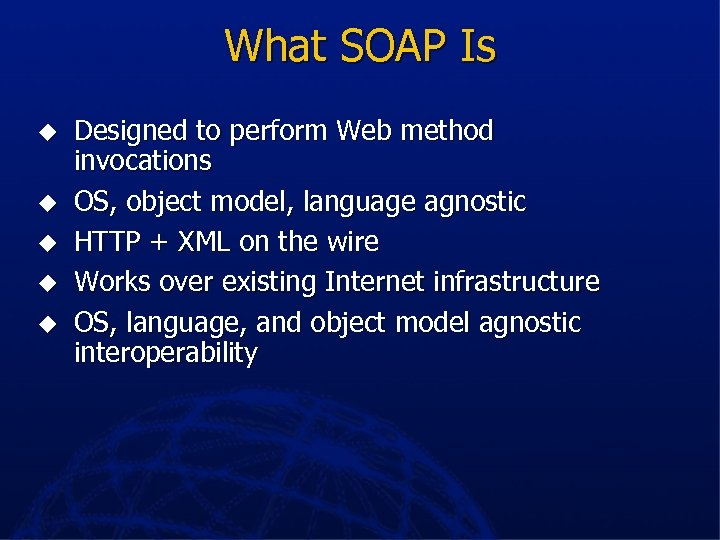 What SOAP Is u u u Designed to perform Web method invocations OS, object
