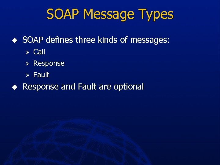 SOAP Message Types u SOAP defines three kinds of messages: Ø Ø Response Ø