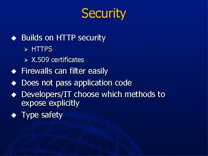 Security u Builds on HTTP security Ø Ø u u HTTPS X. 509 certificates