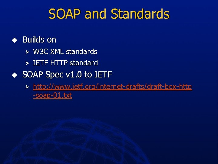 SOAP and Standards u Builds on Ø Ø u W 3 C XML standards
