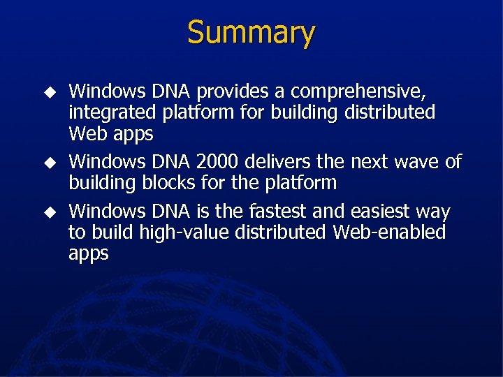Summary u u u Windows DNA provides a comprehensive, integrated platform for building distributed