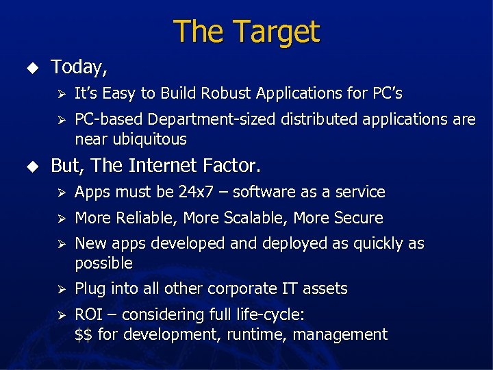 The Target u Today, Ø Ø u It's Easy to Build Robust Applications for