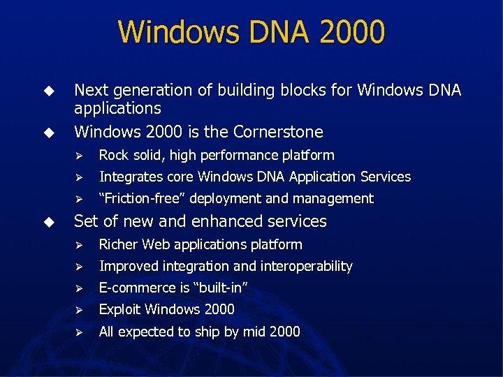 Windows DNA 2000 u u Next generation of building blocks for Windows DNA applications