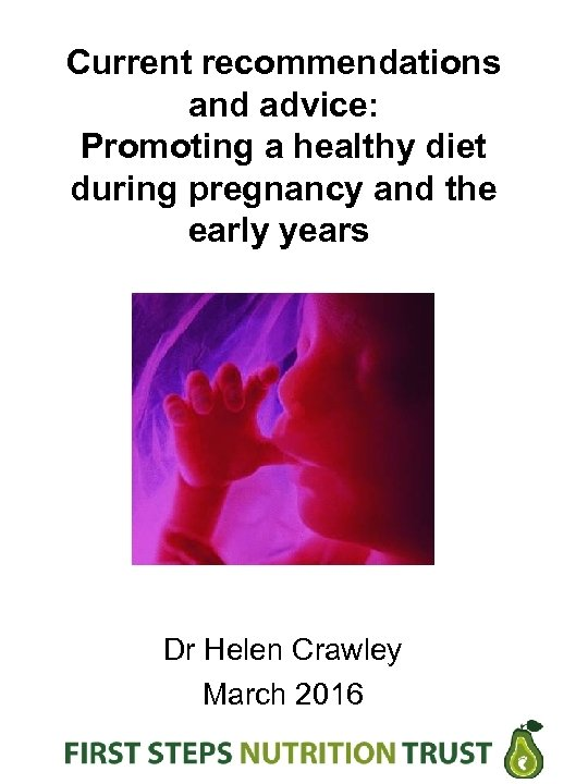Current recommendations and advice: Promoting a healthy diet during pregnancy and the early years