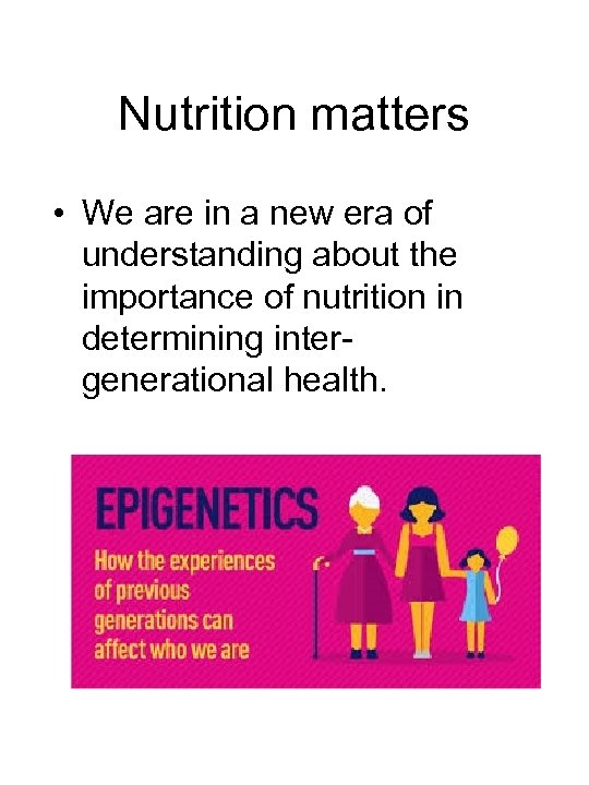 Nutrition matters • We are in a new era of understanding about the importance