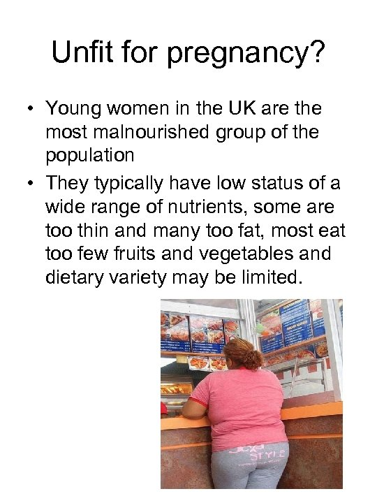 Unfit for pregnancy? • Young women in the UK are the most malnourished group