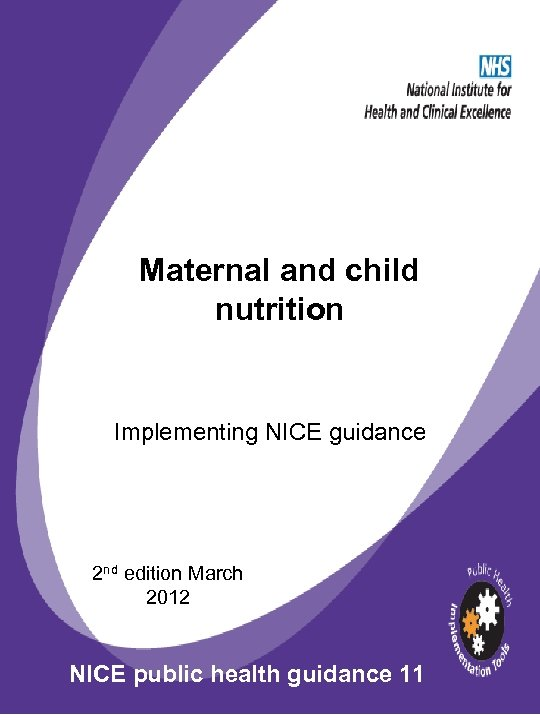 Maternal and child nutrition Implementing NICE guidance 2 nd edition March 2012 NICE public