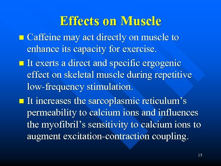 Effects on Muscle Caffeine may act directly on muscle to enhance its capacity for