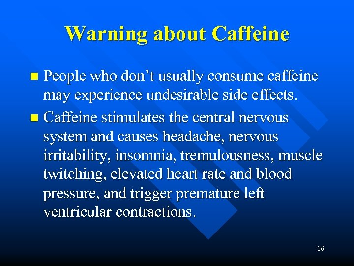 Warning about Caffeine People who don't usually consume caffeine may experience undesirable side effects.