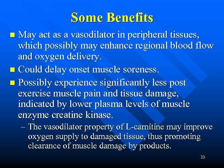 Some Benefits May act as a vasodilator in peripheral tissues, which possibly may enhance