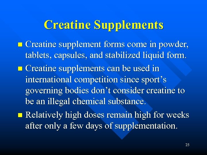 Creatine Supplements Creatine supplement forms come in powder, tablets, capsules, and stabilized liquid form.