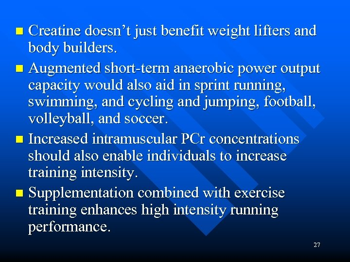 Creatine doesn't just benefit weight lifters and body builders. n Augmented short-term anaerobic power