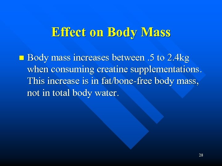 Effect on Body Mass n Body mass increases between. 5 to 2. 4 kg