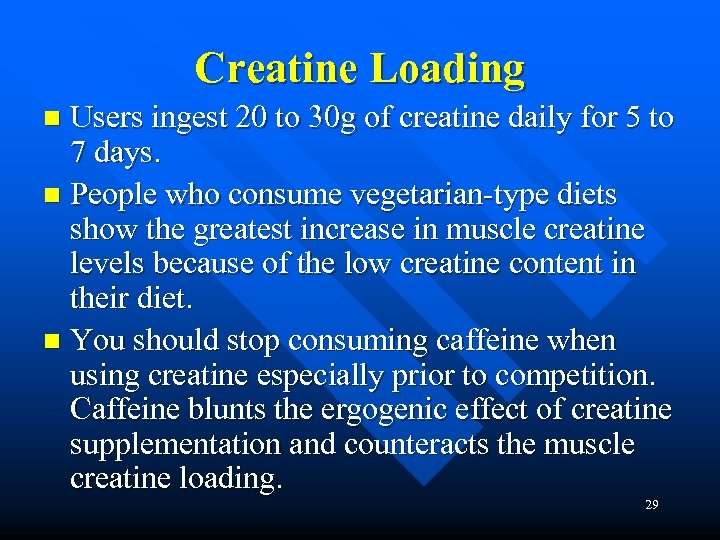 Creatine Loading Users ingest 20 to 30 g of creatine daily for 5 to