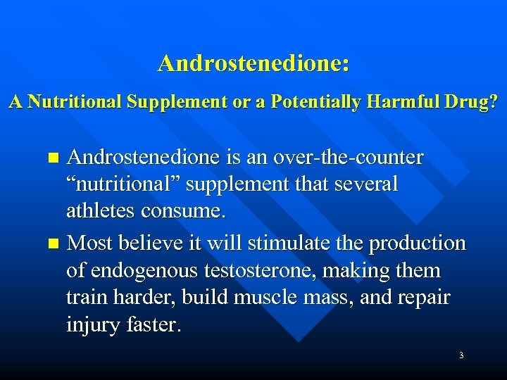 """Androstenedione: A Nutritional Supplement or a Potentially Harmful Drug? Androstenedione is an over-the-counter """"nutritional"""""""