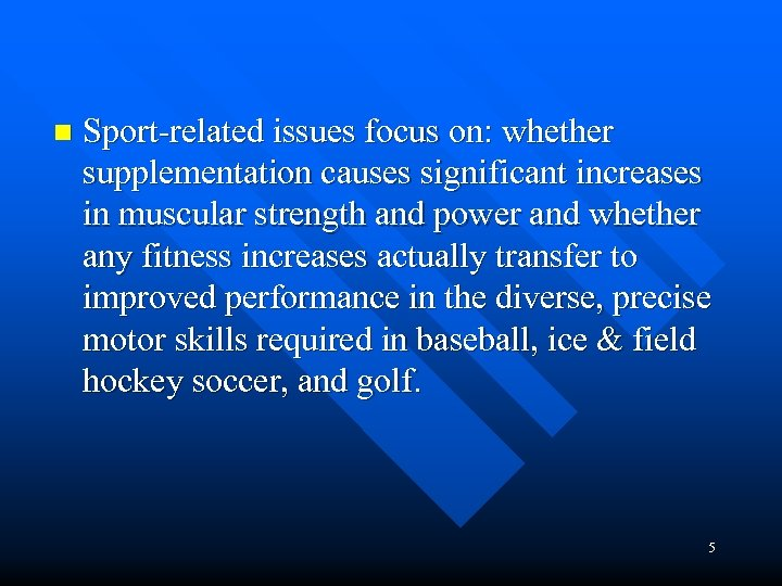 n Sport-related issues focus on: whether supplementation causes significant increases in muscular strength and