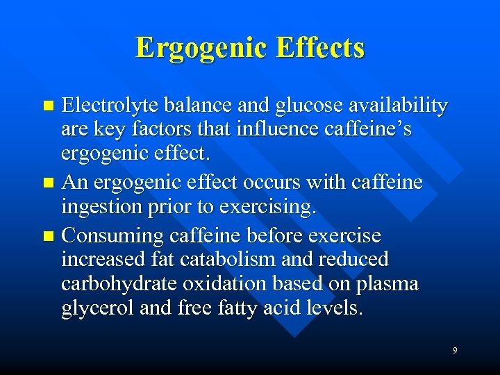 Ergogenic Effects Electrolyte balance and glucose availability are key factors that influence caffeine's ergogenic